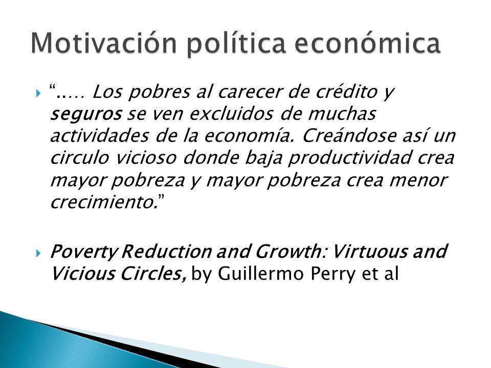 ..… Los pobres al carecer de crédito y seguros se ven excluidos de muchas actividades de la economía.
