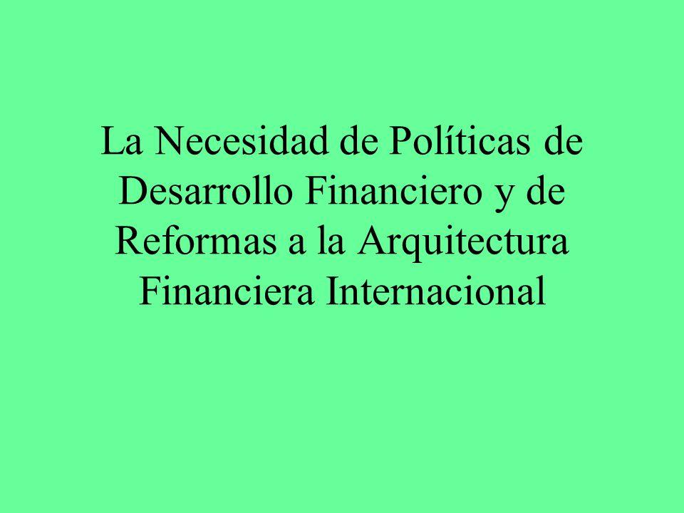 La Necesidad de Políticas de Desarrollo Financiero y de Reformas a la Arquitectura Financiera Internacional