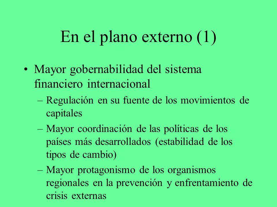 En el plano externo (1) Mayor gobernabilidad del sistema financiero internacional –Regulación en su fuente de los movimientos de capitales –Mayor coor
