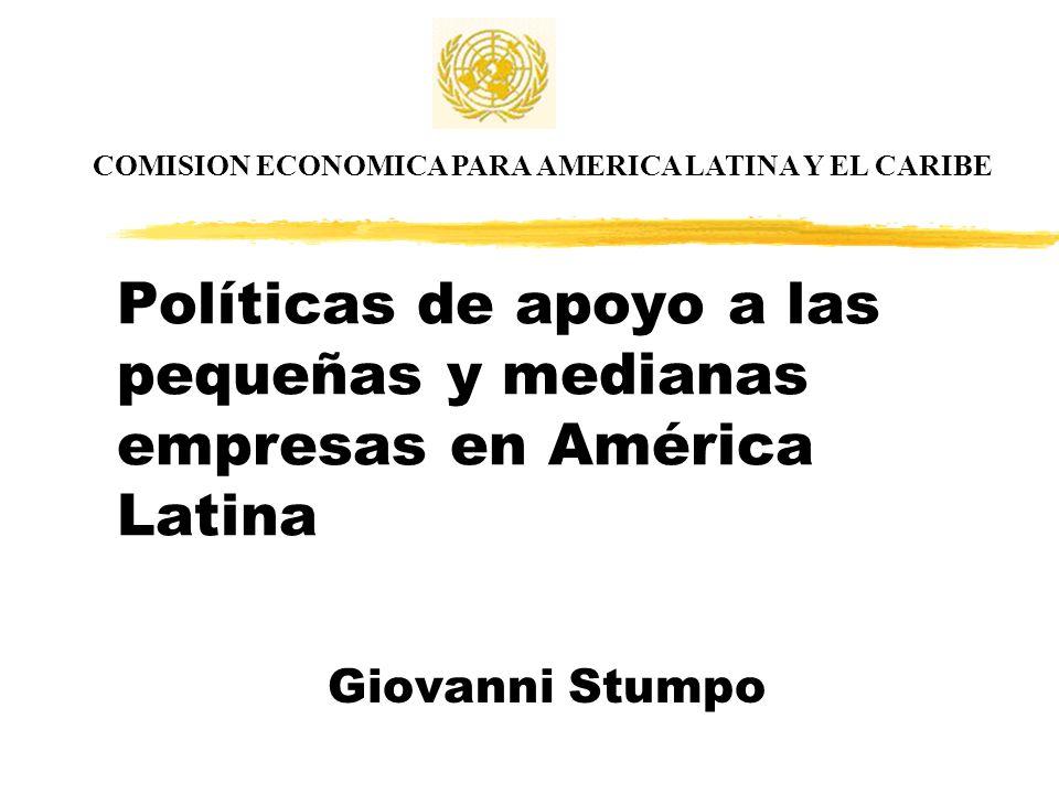 Políticas de apoyo a las pequeñas y medianas empresas en América Latina Giovanni Stumpo COMISION ECONOMICA PARA AMERICA LATINA Y EL CARIBE