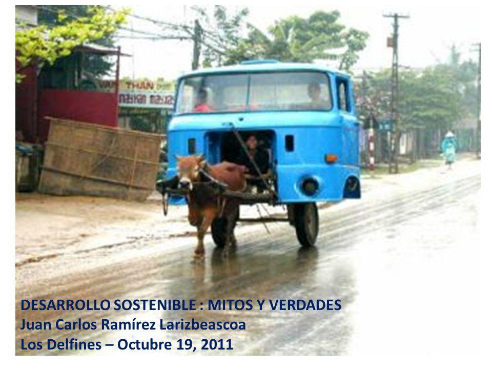 DESARROLLO SOSTENIBLE : MITOS Y VERDADES Juan Carlos Ramírez Larizbeascoa Los Delfines – Octubre 19, 2011