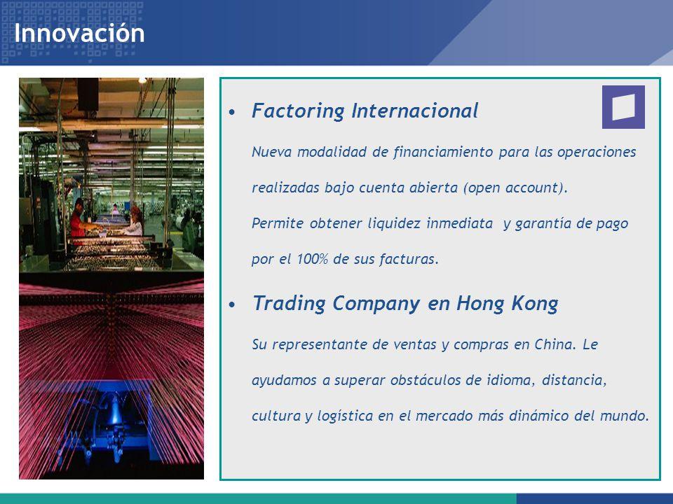 Innovación Factoring Internacional Nueva modalidad de financiamiento para las operaciones realizadas bajo cuenta abierta (open account). Permite obten