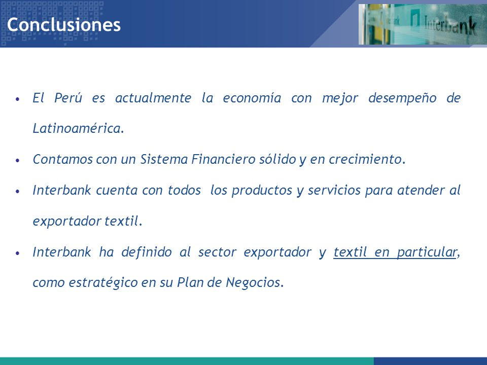 El Perú es actualmente la economía con mejor desempeño de Latinoamérica. Contamos con un Sistema Financiero sólido y en crecimiento. Interbank cuenta