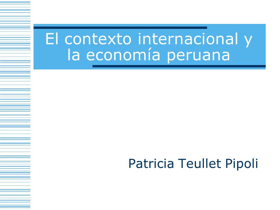El contexto internacional y la economía peruana Patricia Teullet Pipoli