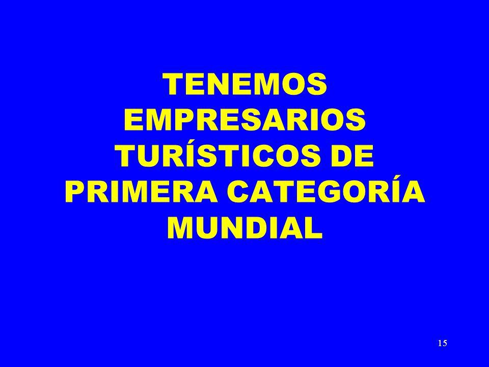 15 TENEMOS EMPRESARIOS TURÍSTICOS DE PRIMERA CATEGORÍA MUNDIAL