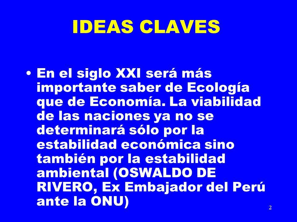 2 IDEAS CLAVES En el siglo XXI será más importante saber de Ecología que de Economía. La viabilidad de las naciones ya no se determinará sólo por la e