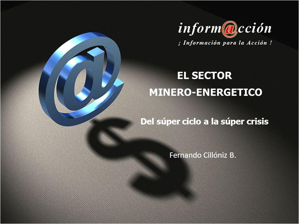 Fernando Cillóniz B. EL SECTOR MINERO-ENERGETICO Del súper ciclo a la súper crisis