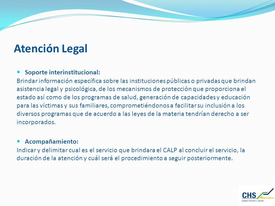 Atención Legal Soporte interinstitucional: Brindar información específica sobre las instituciones públicas o privadas que brindan asistencia legal y p