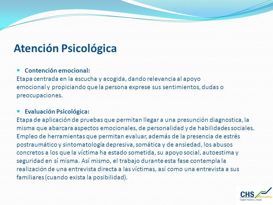 Atención Psicológica Contención emocional: Etapa centrada en la escucha y acogida, dando relevancia al apoyo emocional y propiciando que la persona ex