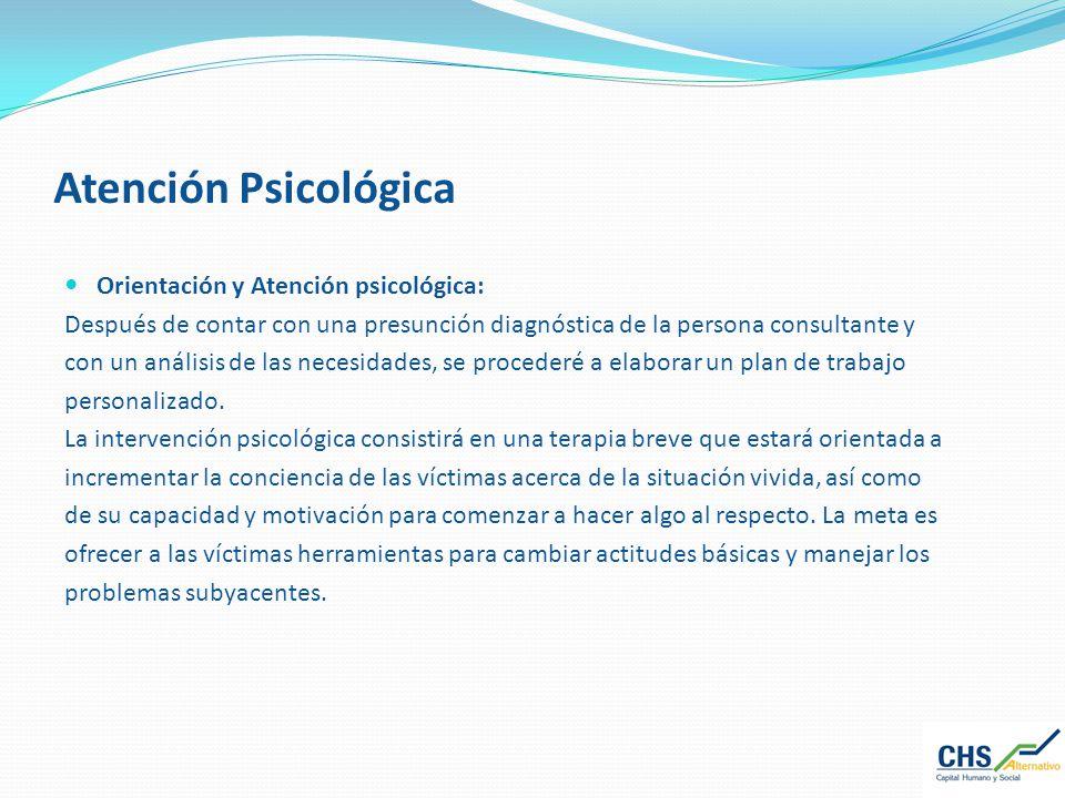 Atención Psicológica Orientación y Atención psicológica: Después de contar con una presunción diagnóstica de la persona consultante y con un análisis