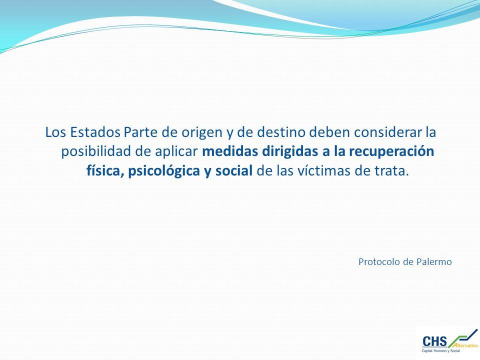 Los Estados Parte de origen y de destino deben considerar la posibilidad de aplicar medidas dirigidas a la recuperación física, psicológica y social d