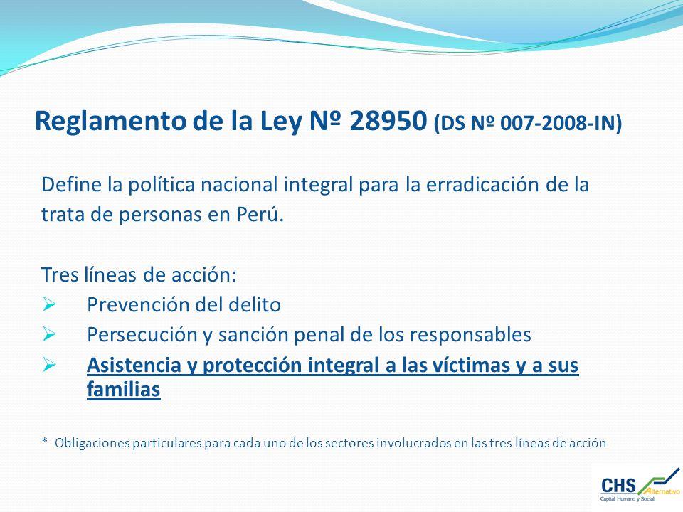 Reglamento de la Ley Nº 28950 (DS Nº 007-2008-IN) Define la política nacional integral para la erradicación de la trata de personas en Perú. Tres líne