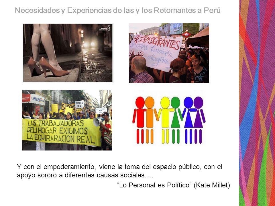 Necesidades y Experiencias de las y los Retornantes a Perú Cada vez más apremia la presencia del Estado en la formulación de políticas públicas integrales para atender a las poblaciones de retornantes y la necesidad de una agenda pública sobre la problemática de las mujeres y hombres residentes en los países de destino.