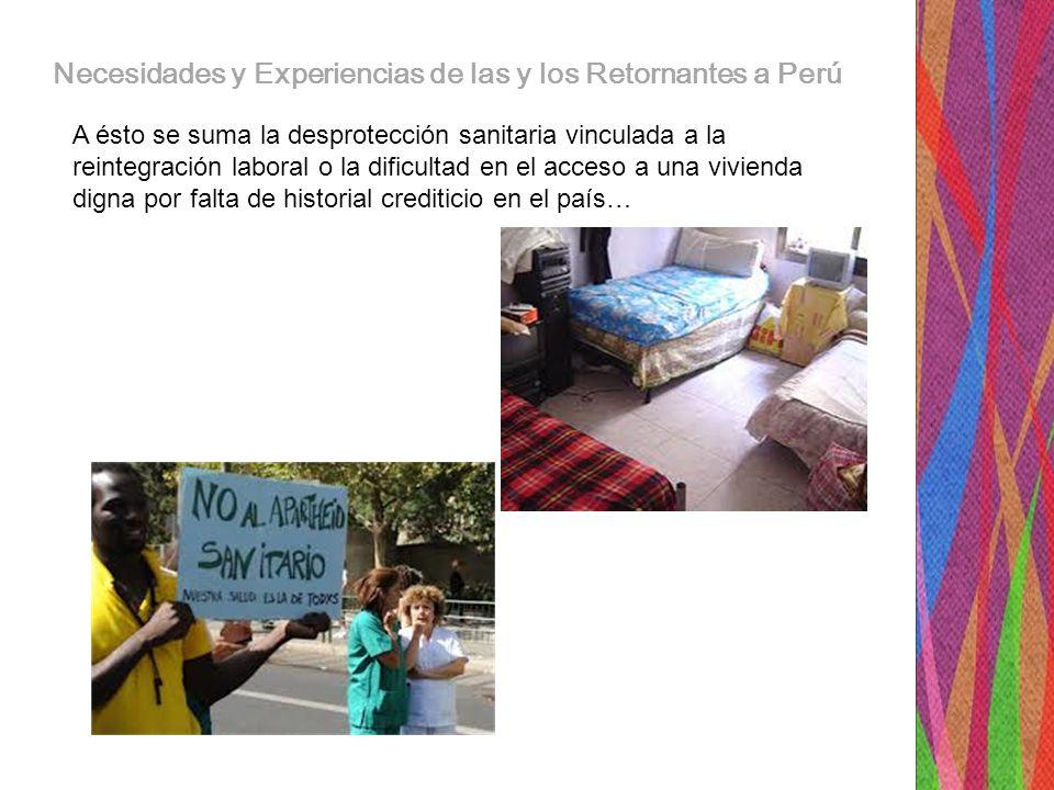 Necesidades y Experiencias de las y los Retornantes a Perú A ésto se suma la desprotección sanitaria vinculada a la reintegración laboral o la dificultad en el acceso a una vivienda digna por falta de historial crediticio en el país…