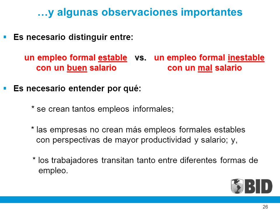 26 …y algunas observaciones importantes Es necesario distinguir entre: un empleo formal estable vs. un empleo formal inestable un empleo formal establ