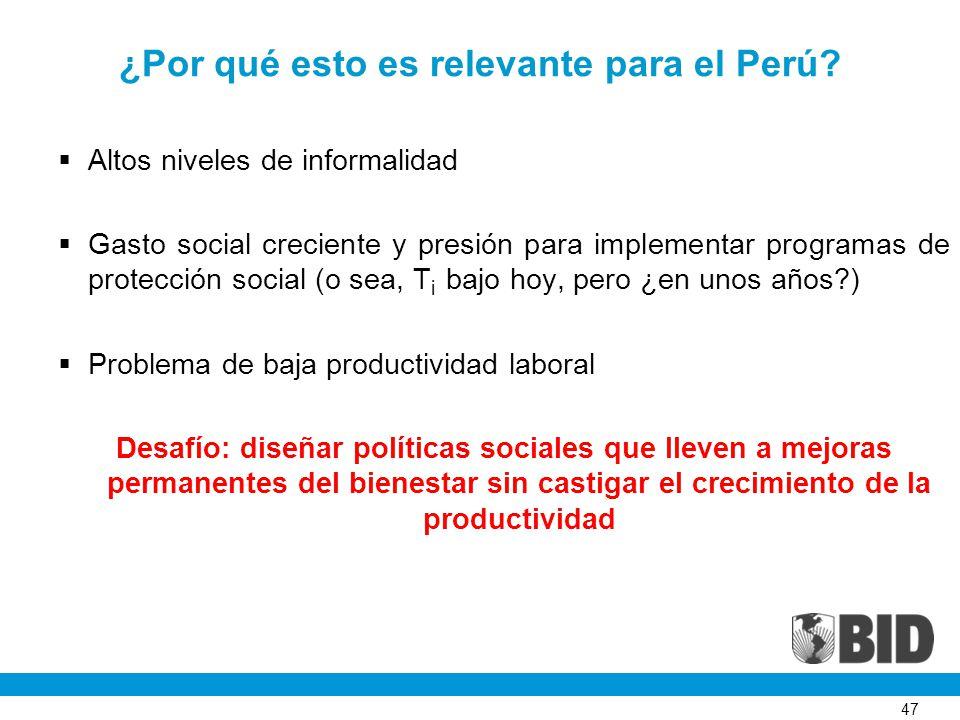 47 ¿Por qué esto es relevante para el Perú? Altos niveles de informalidad Gasto social creciente y presión para implementar programas de protección so