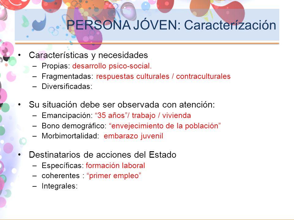 PERSONA JÓVEN: Caracterízación Características y necesidades –Propias: desarrollo psico-social. –Fragmentadas: respuestas culturales / contraculturale