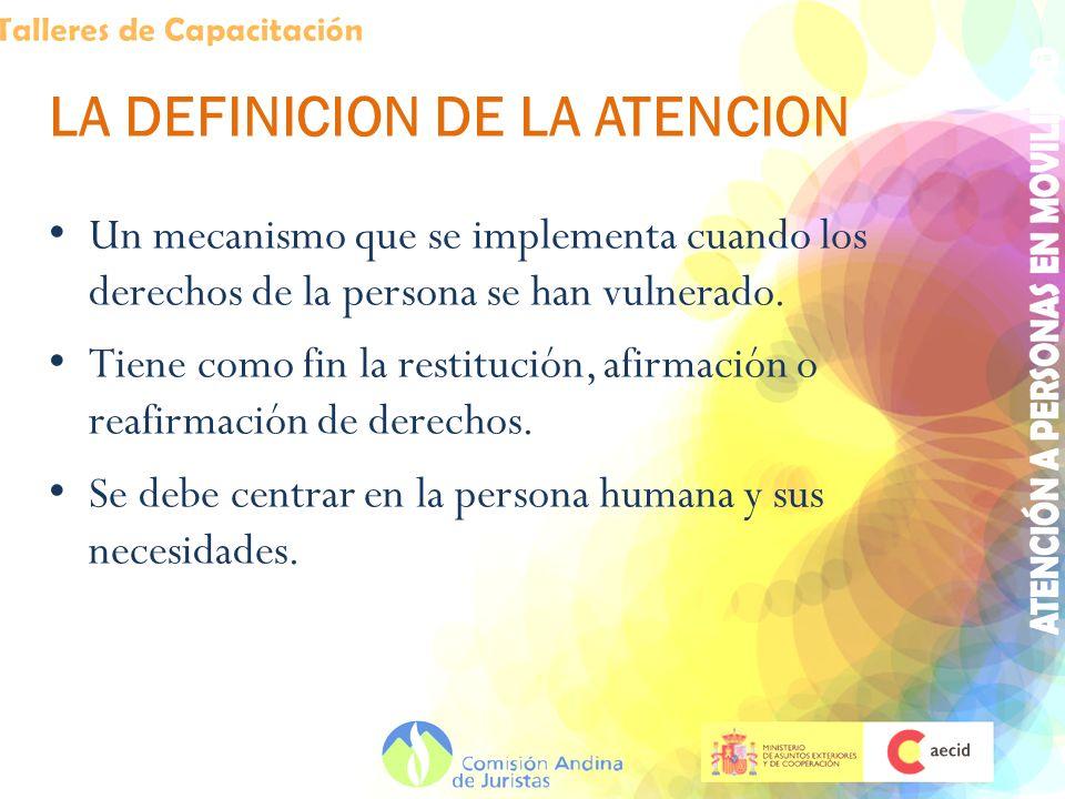 LA DEFINICION DE LA ATENCION Un mecanismo que se implementa cuando los derechos de la persona se han vulnerado.
