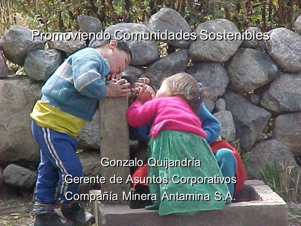 CMA Promoviendo Comunidades Sostenibles Gonzalo Quijandría Gerente de Asuntos Corporativos Compañía Minera Antamina S.A. Gonzalo Quijandría Gerente de
