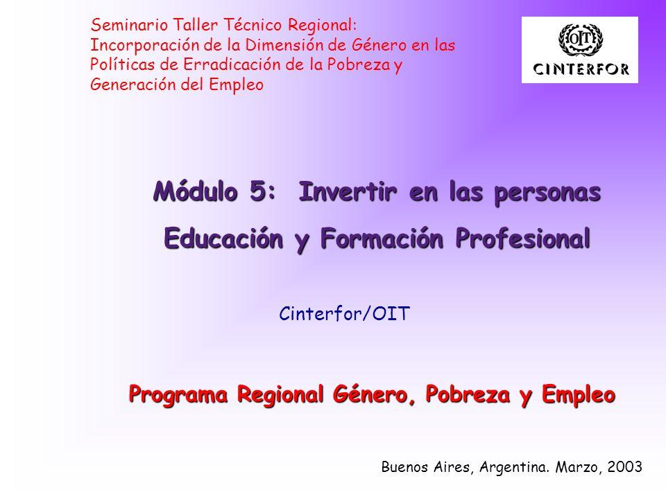 Buenos Aires, Argentina. Marzo, 2003 Módulo 5: Invertir en las personas Educación y Formación Profesional Seminario Taller Técnico Regional: Incorpora