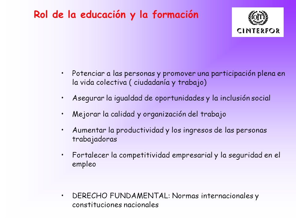 Rol de la educación y la formación Potenciar a las personas y promover una participación plena en la vida colectiva ( ciudadanía y trabajo) Asegurar l