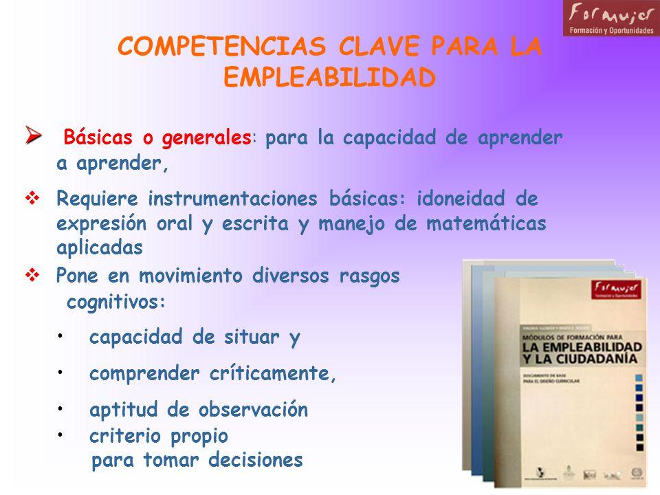 COMPETENCIAS CLAVE PARA LA EMPLEABILIDAD Básicas o generales: para la capacidad de aprender a aprender, Requiere instrumentaciones básicas: idoneidad