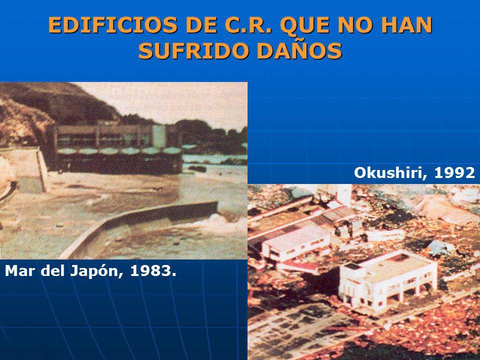 EDIFICIOS DE C.R. QUE NO HAN SUFRIDO DAÑOS Okushiri, 1992 Mar del Japón, 1983.