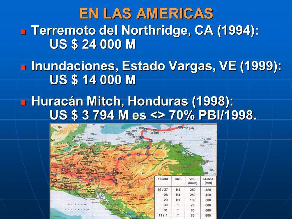 EN LAS AMERICAS Terremoto del Northridge, CA (1994): US $ 24 000 M Terremoto del Northridge, CA (1994): US $ 24 000 M Inundaciones, Estado Vargas, VE