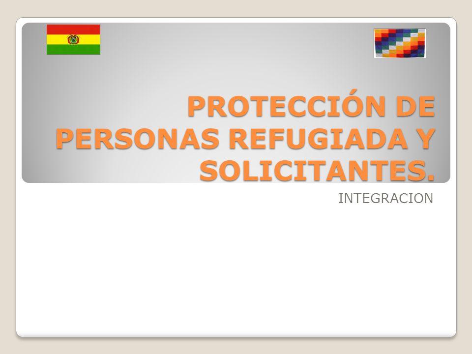 PROTECCIÓN DE PERSONAS REFUGIADA Y SOLICITANTES. INTEGRACION