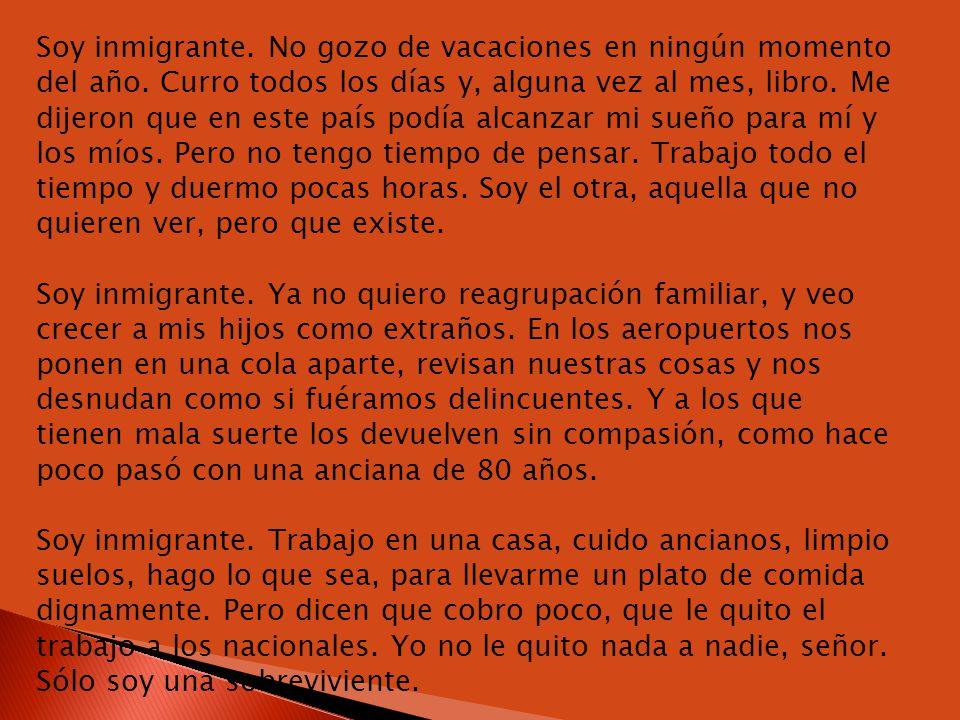 Soy inmigrante.No gozo de vacaciones en ningún momento del año.