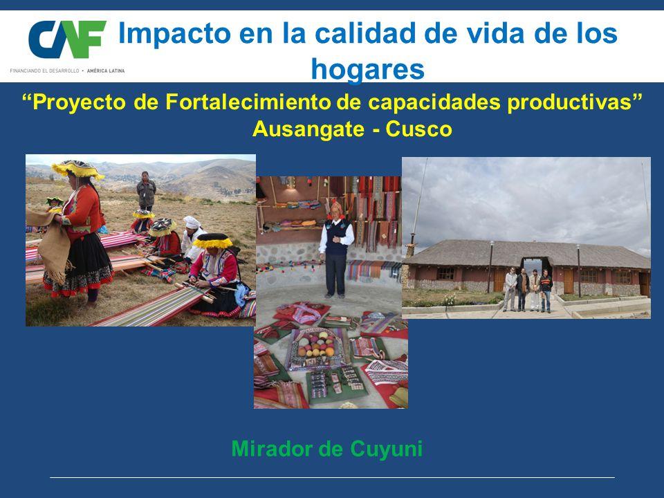 Impacto en la calidad de vida de los hogares Mirador de Cuyuni Proyecto de Fortalecimiento de capacidades productivas Ausangate - Cusco