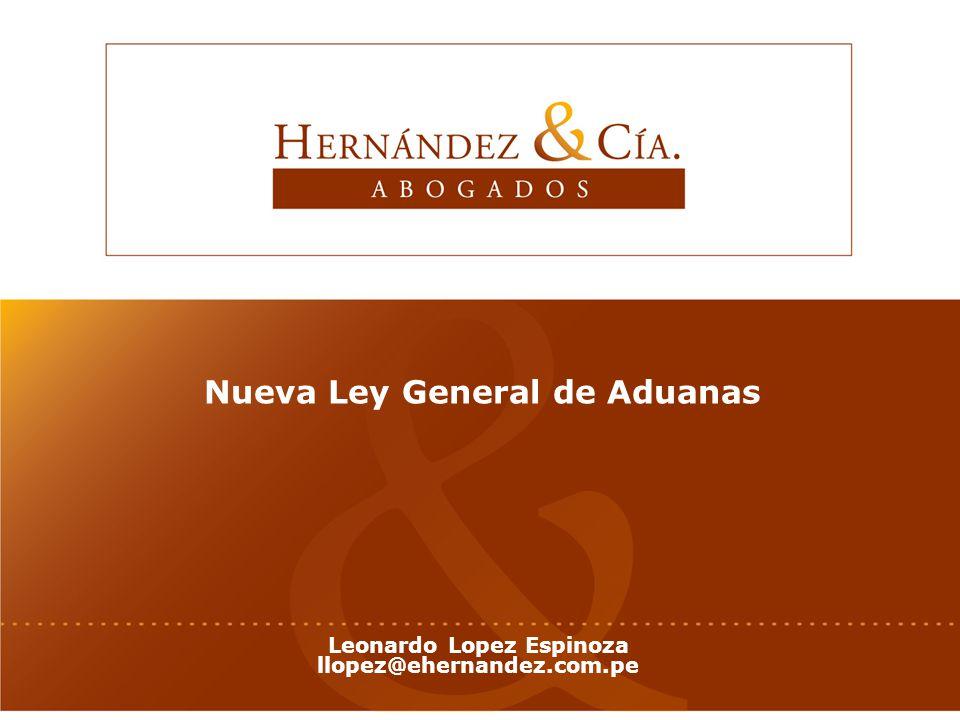 Nueva Ley General de Aduanas Leonardo Lopez Espinoza llopez@ehernandez.com.pe