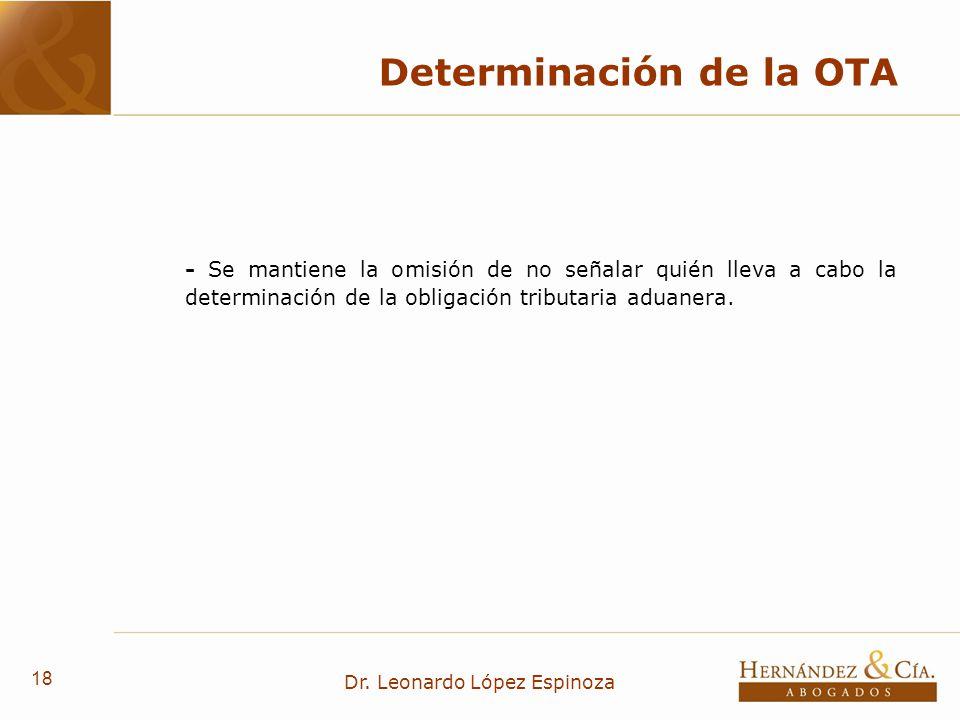 18 Dr. Leonardo López Espinoza Determinación de la OTA - Se mantiene la omisión de no señalar quién lleva a cabo la determinación de la obligación tri