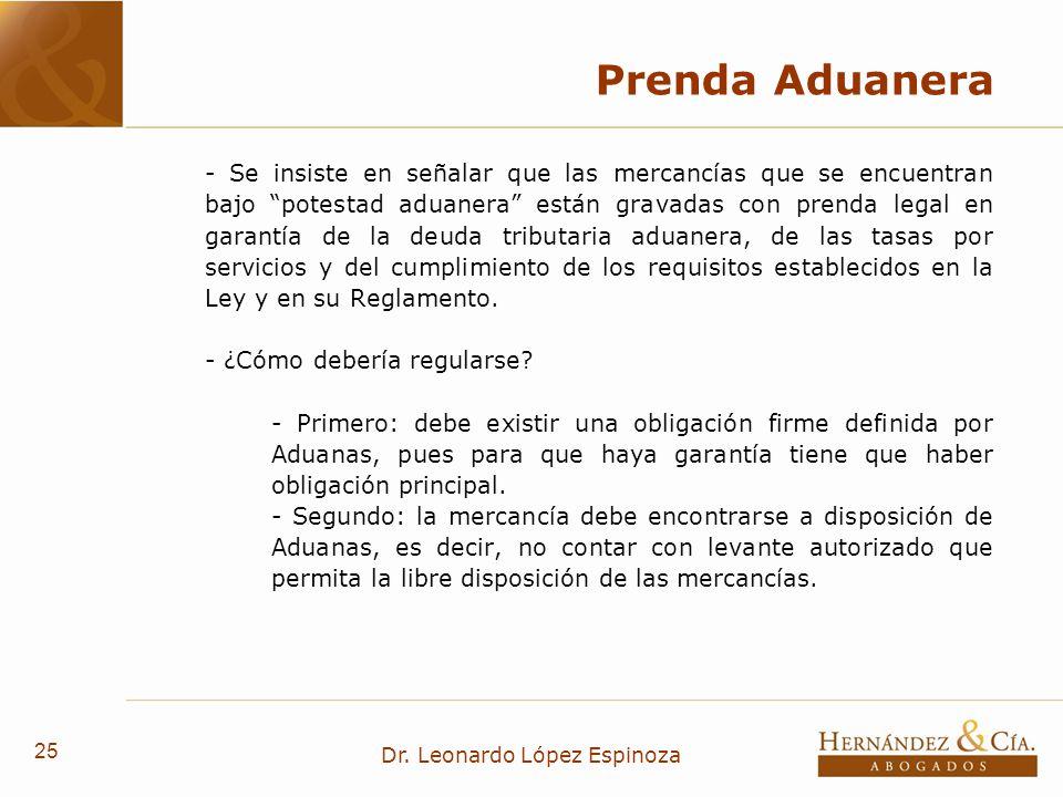 25 Dr. Leonardo López Espinoza Prenda Aduanera - Se insiste en señalar que las mercancías que se encuentran bajo potestad aduanera están gravadas con