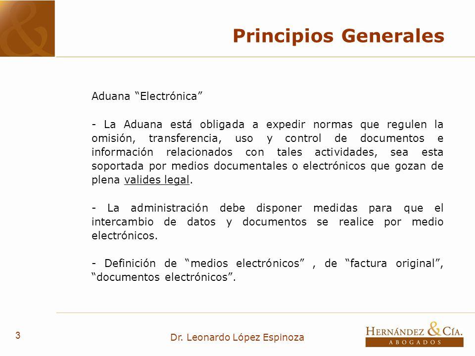 3 Dr. Leonardo López Espinoza Principios Generales Aduana Electrónica - La Aduana está obligada a expedir normas que regulen la omisión, transferencia