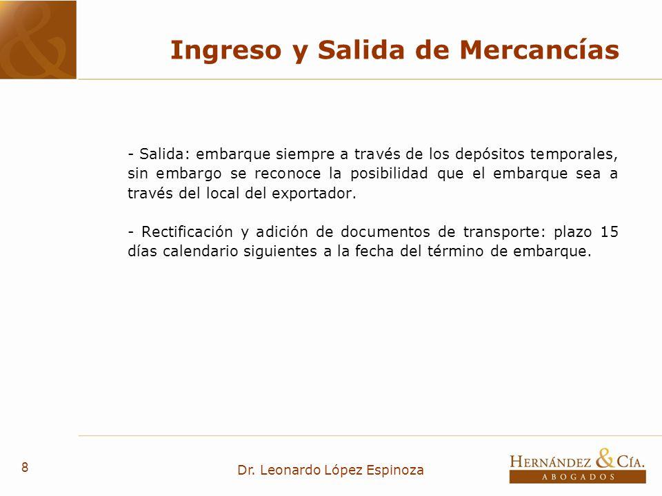 8 Dr. Leonardo López Espinoza Ingreso y Salida de Mercancías - Salida: embarque siempre a través de los depósitos temporales, sin embargo se reconoce