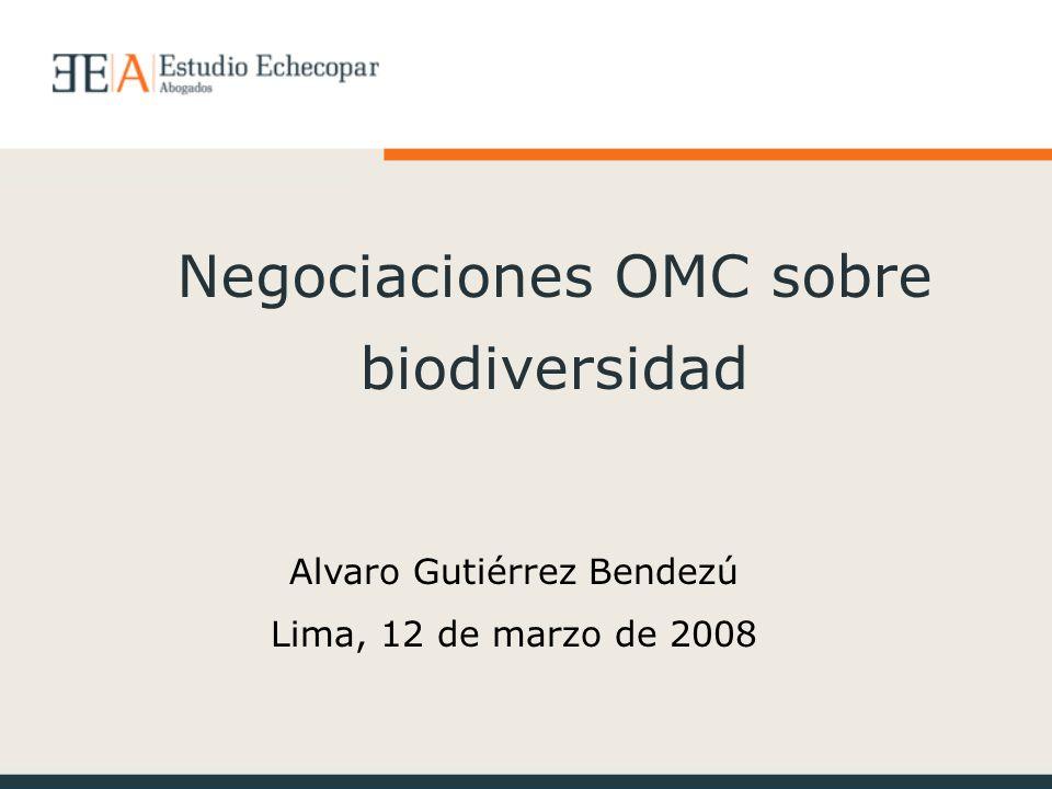 Negociaciones OMC sobre biodiversidad Alvaro Gutiérrez Bendezú Lima, 12 de marzo de 2008