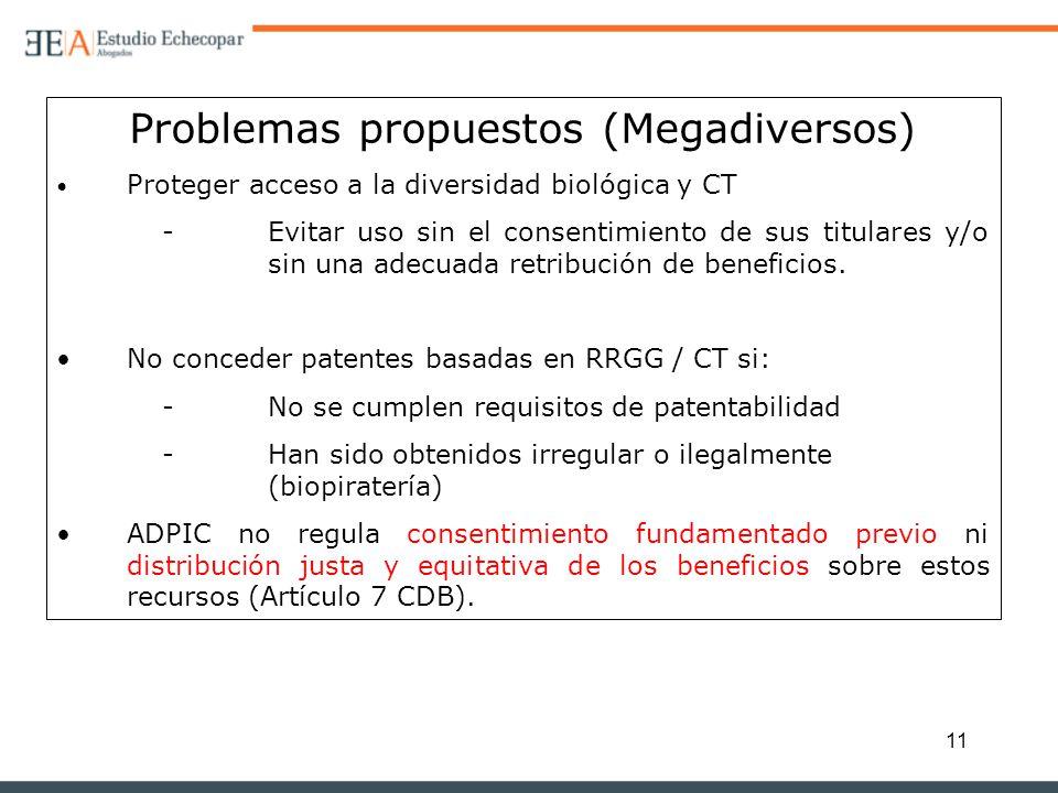 11 Problemas propuestos (Megadiversos) Proteger acceso a la diversidad biológica y CT - Evitar uso sin el consentimiento de sus titulares y/o sin una