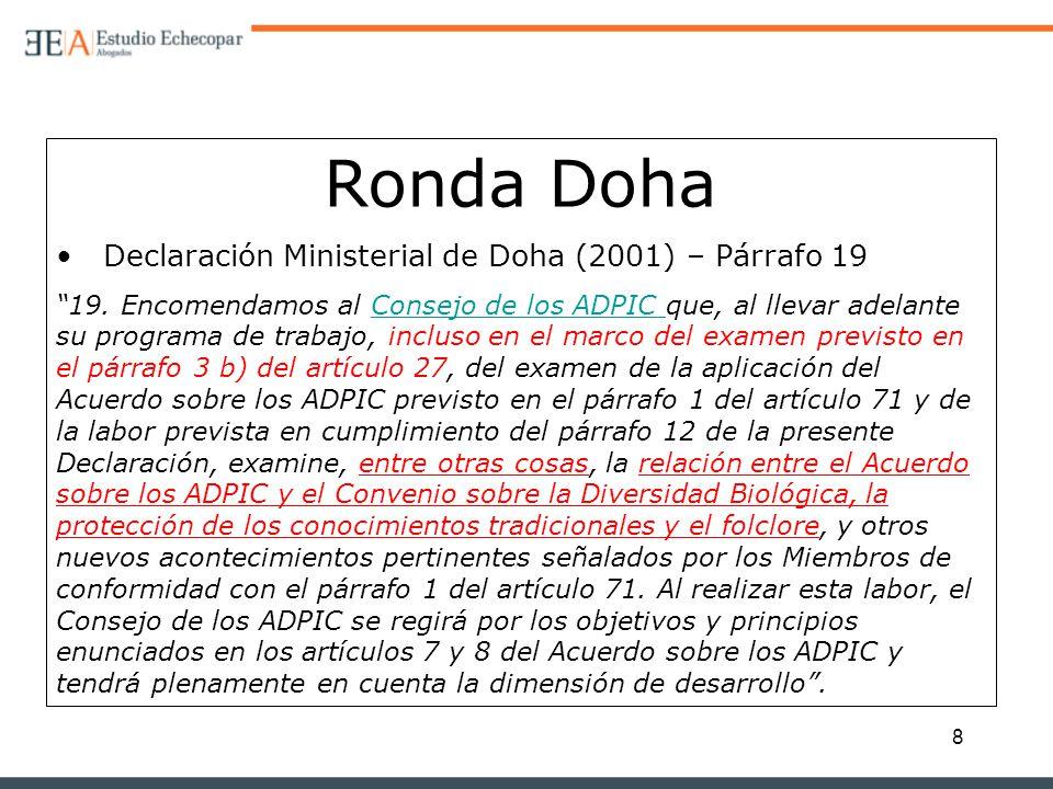 8 Ronda Doha Declaración Ministerial de Doha (2001) – Párrafo 19 19. Encomendamos al Consejo de los ADPIC que, al llevar adelante su programa de traba