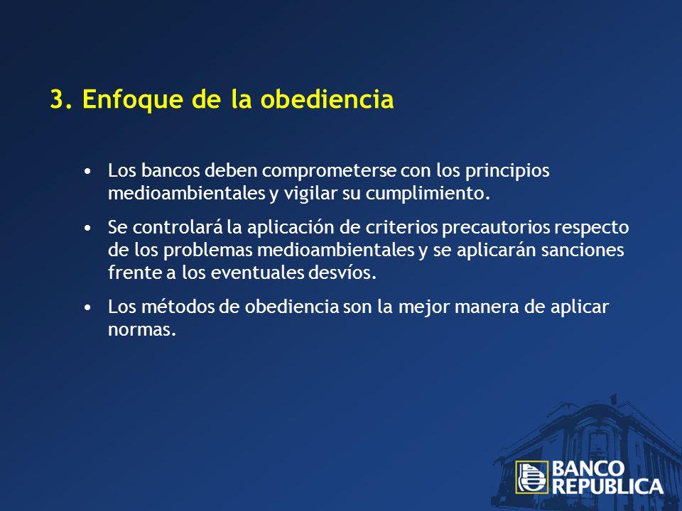 3. Enfoque de la obediencia Los bancos deben comprometerse con los principios medioambientales y vigilar su cumplimiento. Se controlará la aplicación