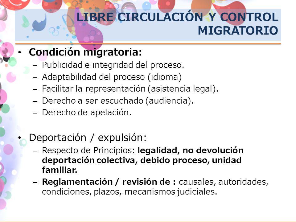 LIBRE CIRCULACIÓN Y CONTROL MIGRATORIO Condición migratoria: –Publicidad e integridad del proceso. –Adaptabilidad del proceso (idioma) –Facilitar la r
