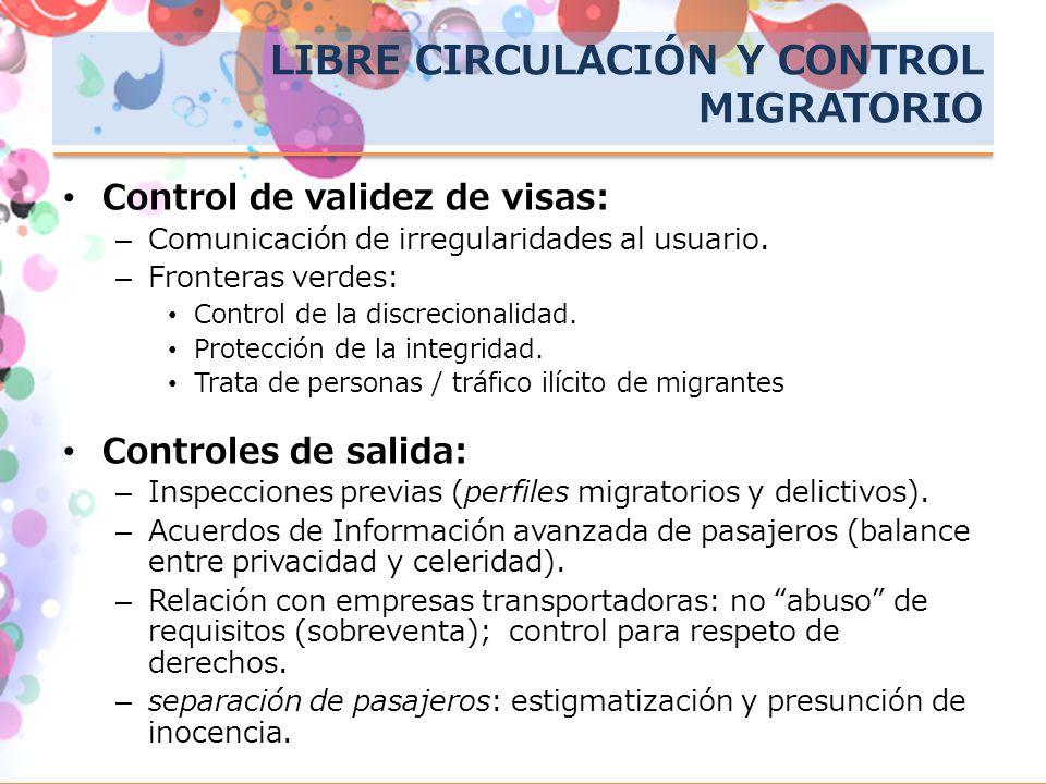 LIBRE CIRCULACIÓN Y CONTROL MIGRATORIO Control de validez de visas: –Comunicación de irregularidades al usuario. –Fronteras verdes: Control de la disc