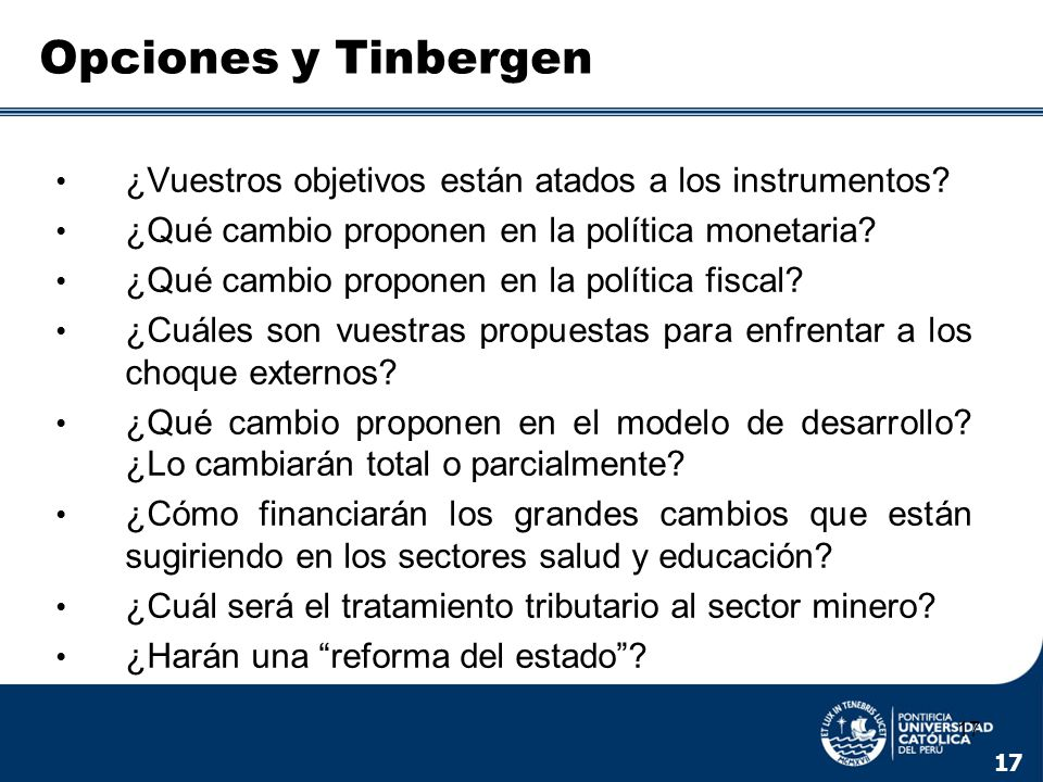 17 Opciones y Tinbergen ¿Vuestros objetivos están atados a los instrumentos? ¿Qué cambio proponen en la política monetaria? ¿Qué cambio proponen en la