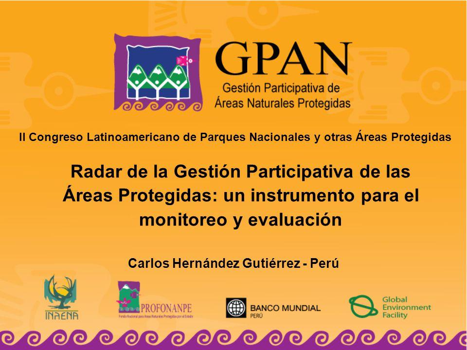 II Congreso Latinoamericano de Parques Nacionales y otras Áreas Protegidas Radar de la Gestión Participativa de las Áreas Protegidas: un instrumento para el monitoreo y evaluación Carlos Hernández Gutiérrez - Perú