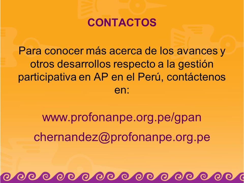 CONTACTOS Para conocer más acerca de los avances y otros desarrollos respecto a la gestión participativa en AP en el Perú, contáctenos en: www.profonanpe.org.pe/gpan chernandez@profonanpe.org.pe