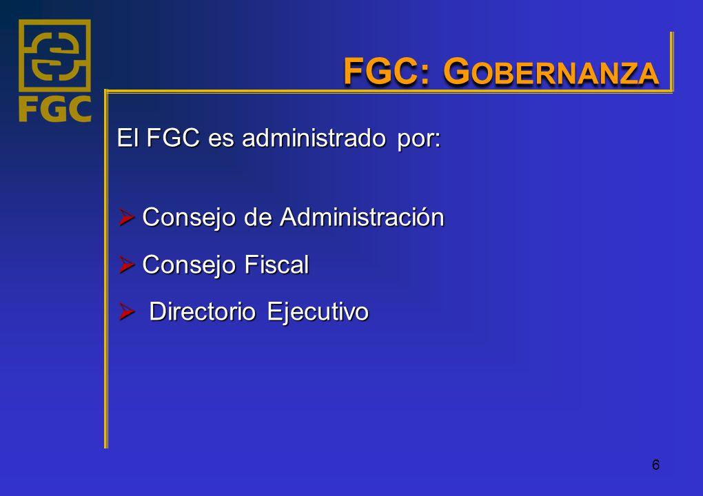 6 FGC: G OBERNANZA El FGC es administrado por: Consejo de Administración Consejo de Administración Consejo Fiscal Consejo Fiscal Directorio Ejecutivo Directorio Ejecutivo
