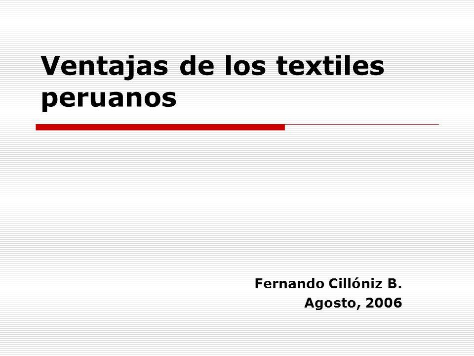 Ventajas de los textiles peruanos Fernando Cillóniz B. Agosto, 2006