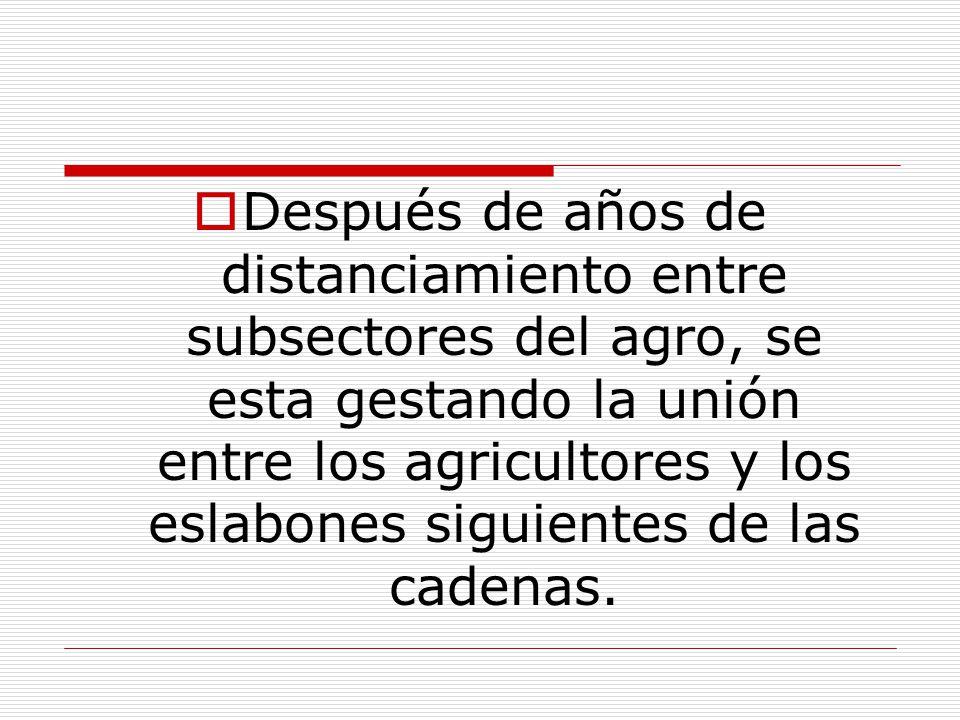 Después de años de distanciamiento entre subsectores del agro, se esta gestando la unión entre los agricultores y los eslabones siguientes de las cade