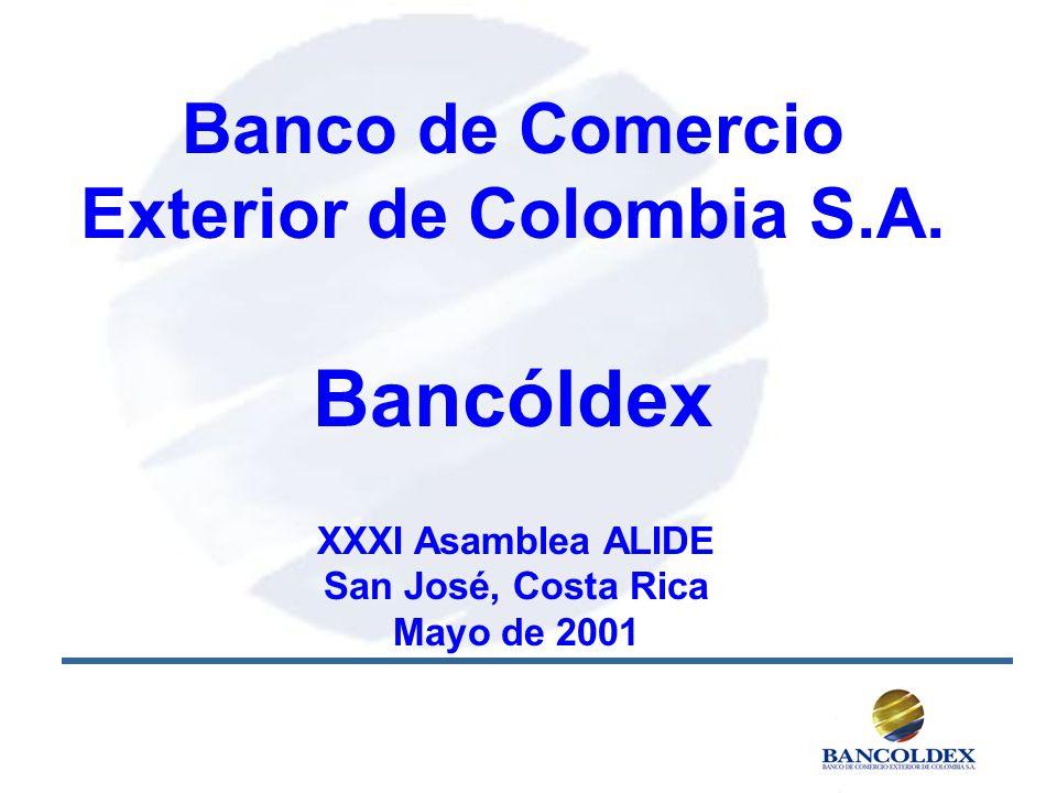 Banco de Comercio Exterior de Colombia S.A. Bancóldex XXXI Asamblea ALIDE San José, Costa Rica Mayo de 2001