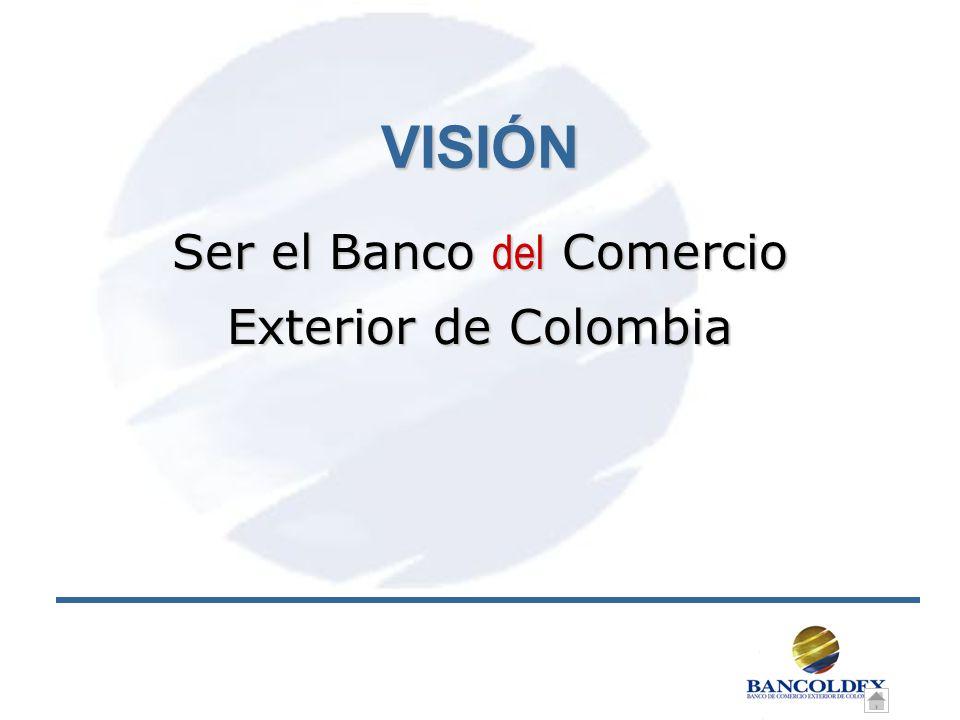VISIÓN Ser el Banco del Comercio Exterior de Colombia